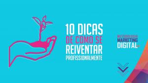Read more about the article 10 Dicas para Você se Reinventar Profissionalmente
