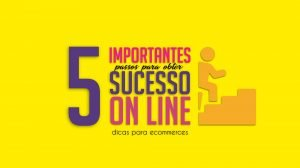 Read more about the article 5 importantes passos para fazer sucesso online