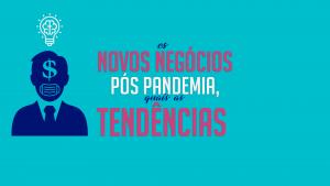 Read more about the article Os novos negócios pós pandemia, Quais as tendências?