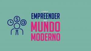 Read more about the article Como empreender no mundo moderno?