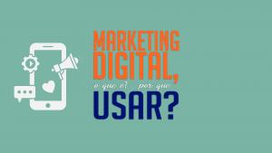 Read more about the article Marketing Digital, o que é? por que usar?
