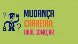 Read more about the article Mudança de carreira: por onde começar!