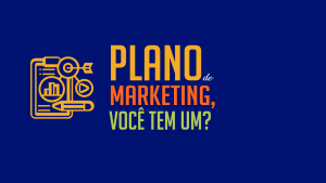 Read more about the article Plano de marketing, você tem um?