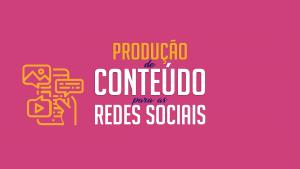 Read more about the article Produção de conteúdo para redes sociais, aprenda a fazer!