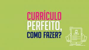 Read more about the article currículo perfeito, como fazer?
