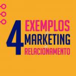 4 EXEMPLOS DE MARKETING DE RELACIONAMENTO