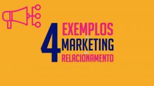 Read more about the article 4 EXEMPLOS DE MARKETING DE RELACIONAMENTO