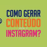 Como gerar conteúdo para o Instagram ?