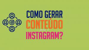 Read more about the article Como gerar conteúdo para o Instagram ?