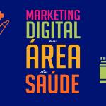 O marketing digital na área da saúde