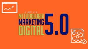 Read more about the article O que é a Metodologia Marketing Digital 5.0?