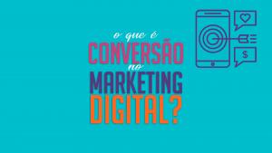 Read more about the article O que é conversão no marketing digital ?