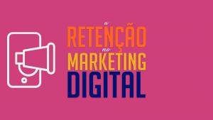Read more about the article a retenção no Marketing Digital