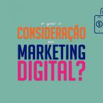 o que é consideração no marketing digital