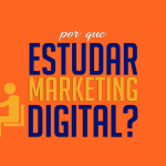 Por que estudar Marketing Digital?