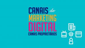 Read more about the article Canais do marketing digital – canais propritários