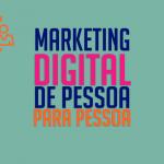 Marketing Digital Pessoas –  de pessoa pra pessoa