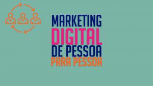 Read more about the article Marketing Digital Pessoas –  de pessoa pra pessoa