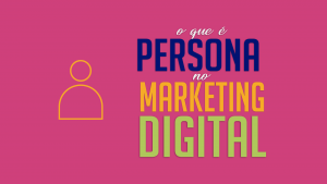 Read more about the article O que é persona no Marketing Digital