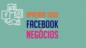 Read more about the article aprenda tudo sobre FACEBOOK PARA NEGÓCIOS