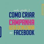 como-criar-uma-campanha-de-geolocalizacao-no-facebook