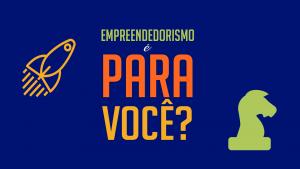 Read more about the article Empreendedorismo é para você?
