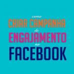 Como Criar Campanha de Engajamento no Facebook