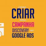 Como Criar uma Campanha Discovery no Google Ads