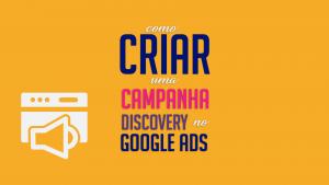 Read more about the article Como Criar uma Campanha Discovery no Google Ads