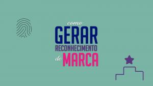 Read more about the article como gerar reconhecimento de marca